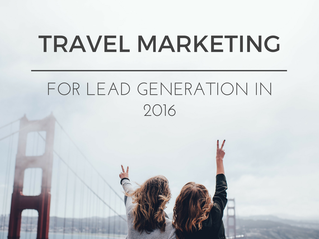 travel marketing for lead generation in 2016